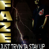 Play & Download Just Tryin Ta Stay Up by Faze | Napster