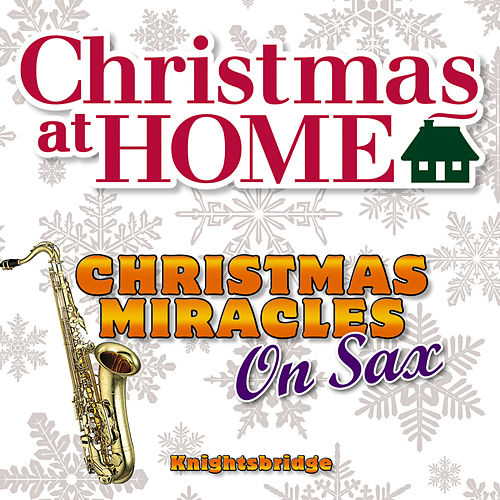 Play & Download Christmas at Home: Christmas Miracles On Sax by KnightsBridge | Napster