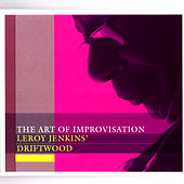 The Art Of Improvisation: Leroy Jenkins' Driftwood by Leroy Jenkins