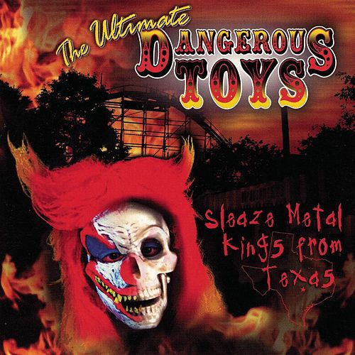 Play & Download The Ultimate Dangerous Toys by Dangerous Toys | Napster