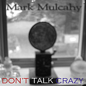 Don't Talk Crazy by Mark Mulcahy