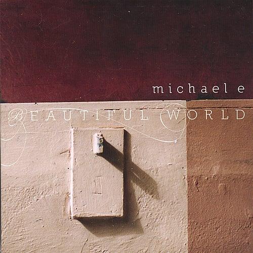 Play & Download Beautiful World by Michael e | Napster