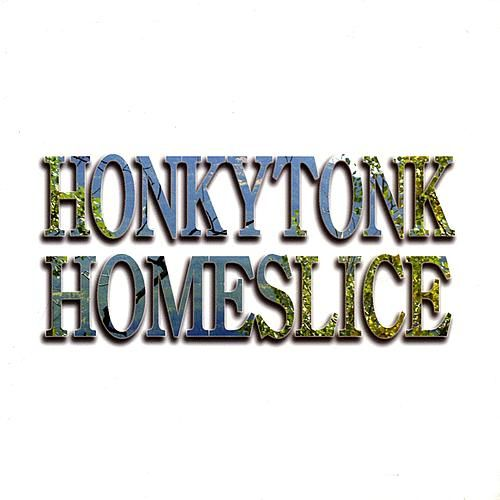 Play & Download Honkytonk Homeslice by Honkytonk Homeslice | Napster