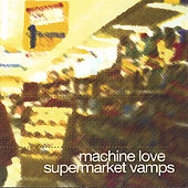 Supermarket Vamps by Machine Love
