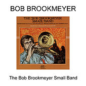 The Bob Brookmeyer Small Band by Bob Brookmeyer