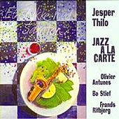 Play & Download Jazz a La Carte (feat. Olivier Antunes, Bo Stief & Frands Rifbjerg) by Jesper Thilo | Napster