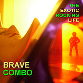 The Exotic Rocking Life by Brave Combo