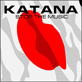 Play & Download Stop The Music by Katana | Napster