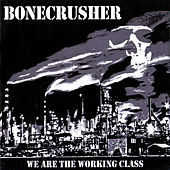 Play & Download We Are the Working Class by Bonecrusher | Napster