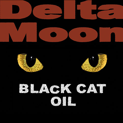 Play & Download Black Cat Oil by Delta Moon | Napster