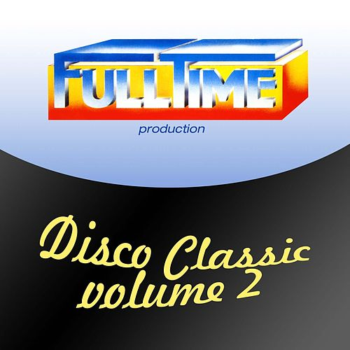 Play & Download Fulltime Production: Disco Classic, Vol. 2 by Various Artists | Napster