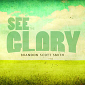 Play & Download See the Glory by Brandon Scott Smith | Napster