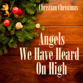 Play & Download Angels We Have Heard On High - Christian Christmas Music by Christian Christmas Music | Napster