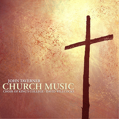 Taverner: Church Music by The Choir Of King's College