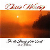 Play & Download For The Beauty Of The Earth - Songs Of Praise from the Classic Worship series by Various Artists | Napster