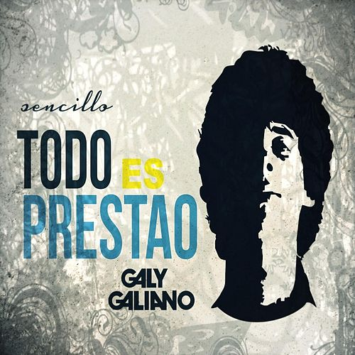 Play & Download Todo Es Prestao by Galy Galiano | Napster