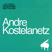 Play & Download Las Mejores Orquestas del Mundo Vol.1: Andre Kostelanetz by Andre Kostelanetz | Napster