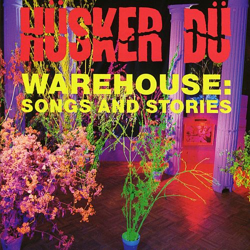 Play & Download Warehouse: Songs And Stories by Husker Du | Napster