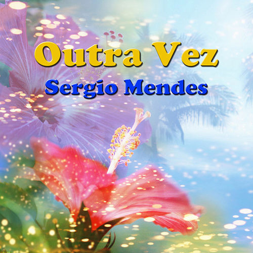 Play & Download Outra Vez by Sergio Mendes | Napster