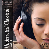 Underrated Classical: Over 4 Hours of the Greatest Classical Music You Should be Listening to, Volume 3 by Various Artists