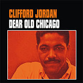 Play & Download Dear Old Chicago by Clifford Jordan | Napster