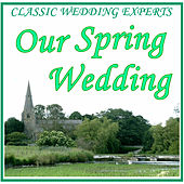 Classic Wedding Experts: Our Spring Wedding by Classical Wedding Music Experts