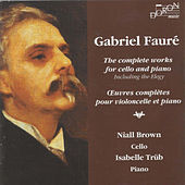 Play & Download Fauré: Oeuvres complètes pour violoncelle et piano (The Complete Works for Cello and Piano) by Isabelle Trüb | Napster