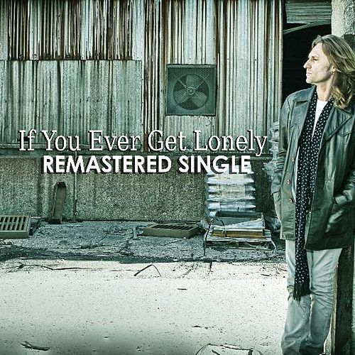 Play & Download If You Ever Get Lonely Remastered by John Waite | Napster