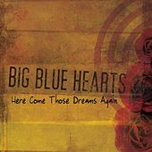 Play & Download Here Come Those Dreams Again by Big Blue Hearts | Napster