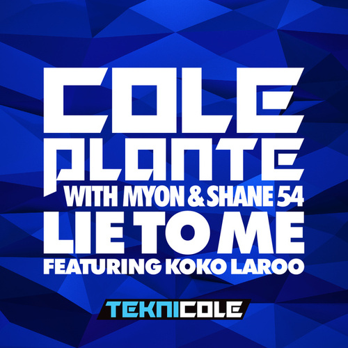 Play & Download Lie to Me (with Myon & Shane 54) [feat. Koko LaRoo] by Cole Plante | Napster