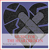 Play & Download Music for the Heartbroken (Because He's Gone) by Various Artists | Napster
