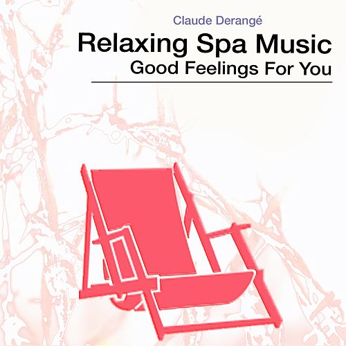Relaxing Spa Music (Good Feelings for You) by Claude Derangé