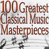 Play & Download 100 Greatest Classical Music Masterpieces (Classical Music Collection) by Classical Music Unlimited | Napster