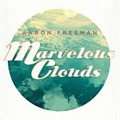 Play & Download Marvelous Clouds by Aaron Freeman | Napster