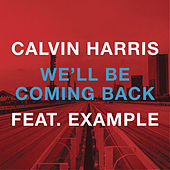 Play & Download We'll Be Coming Back (feat. Example) by Calvin Harris | Napster