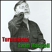 Turpin Hero by Ewan MacColl