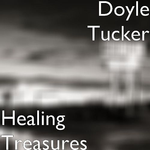 Play & Download Healing Treasures by Doyle Tucker | Napster