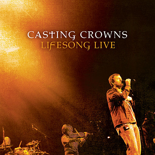 Play & Download Lifesong Live by Casting Crowns | Napster