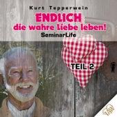 Endlich die wahre Liebe leben! Seminar Life - Teil 2 by Kurt Tepperwein