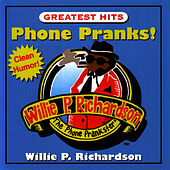 Phone Pranks! Greatest Hits by Willie P. Richardson
