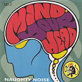 Mind Your Head by Naughty Noise