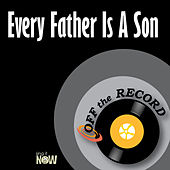 Every Father Is a Son by Off the Record
