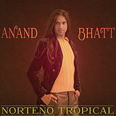 Norteño Tropical by Anand Bhatt
