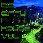 Big Dirty Electro House, Vol. 15 by Various Artists