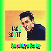 Goodbye Baby by Jack Scott