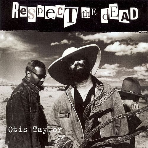 Respect The Dead by Otis Taylor