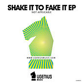 Shake It to Fake It EP by Not Applicable