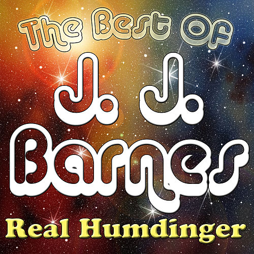 Play & Download Real Humdinger - The Best Of J. J. Barnes by J.J. Barnes | Napster