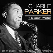 Play & Download Charlie Parker, the Beebop Master by Charlie Parker | Napster