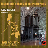 Play & Download Historical Organs of the Philippines, Vol. 3: San Agustin Church (Intramuros, Manila) by Guy Bovet | Napster